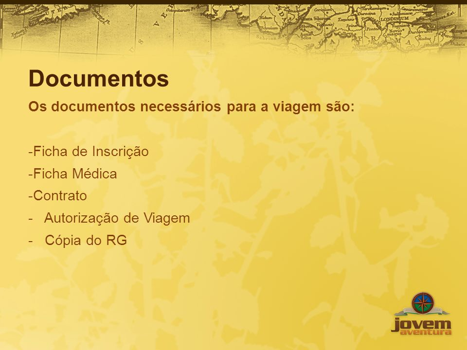 Documentos Os documentos necessários para a viagem são: -Ficha de Inscrição -Ficha Médica -Contrato - Autorização de Viagem - Cópia do RG