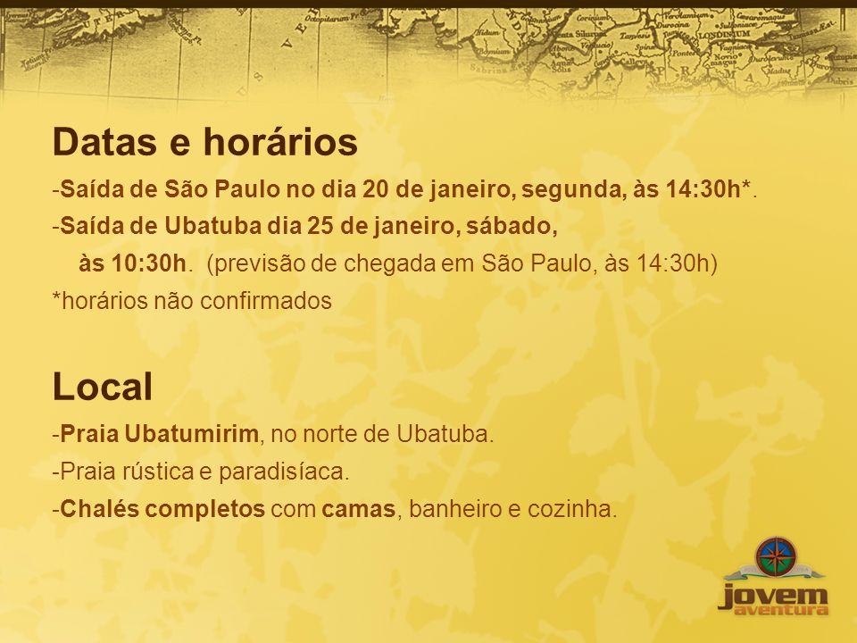 Datas e horários -Saída de São Paulo no dia 20 de janeiro, segunda, às 14:30h*. -Saída de Ubatuba dia 25 de janeiro, sábado, às 10:30h. (previsão de c
