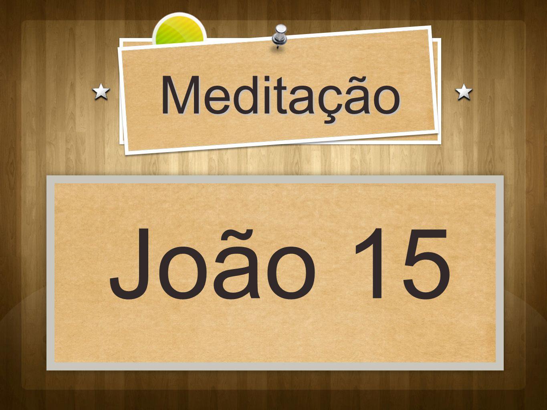 Meditação João 15