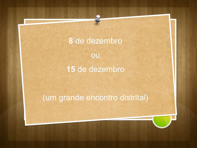 8 de dezembro ou 15 de dezembro (um grande encontro distrital)