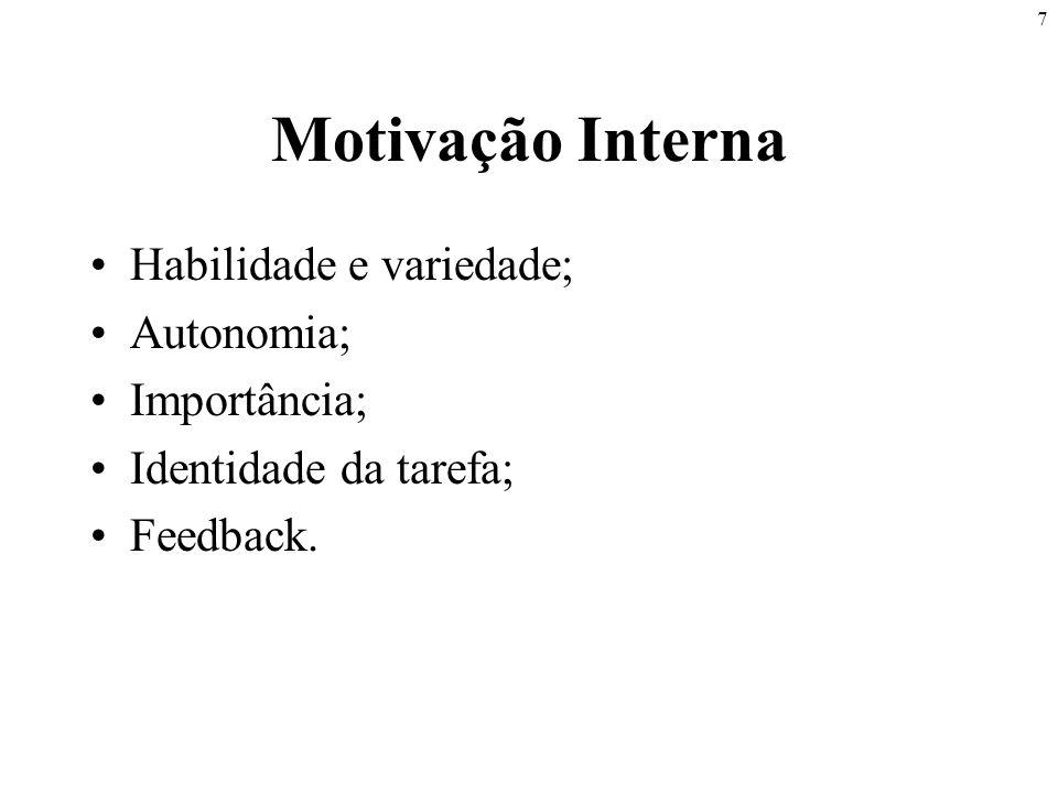 7 Motivação Interna Habilidade e variedade; Autonomia; Importância; Identidade da tarefa; Feedback.