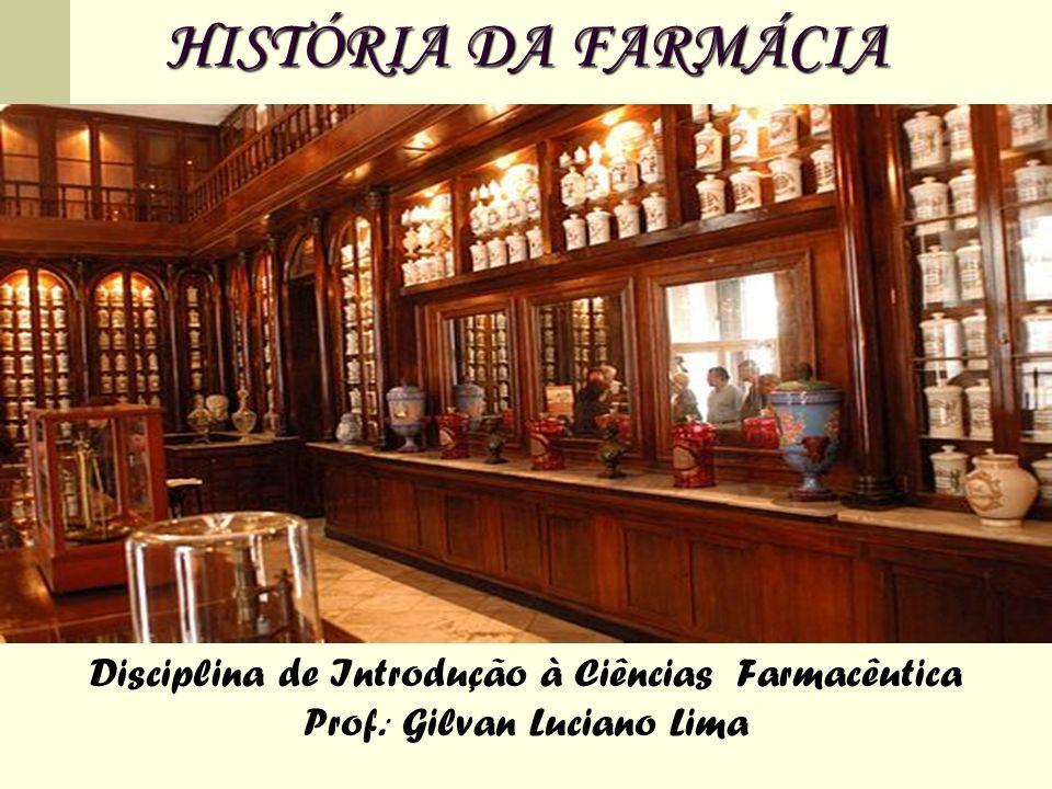 HISTÓRIA DA FARMÁCIA Disciplina de Introdução à Ciências Farmacêutica Prof.. Gilvan Luciano Lima