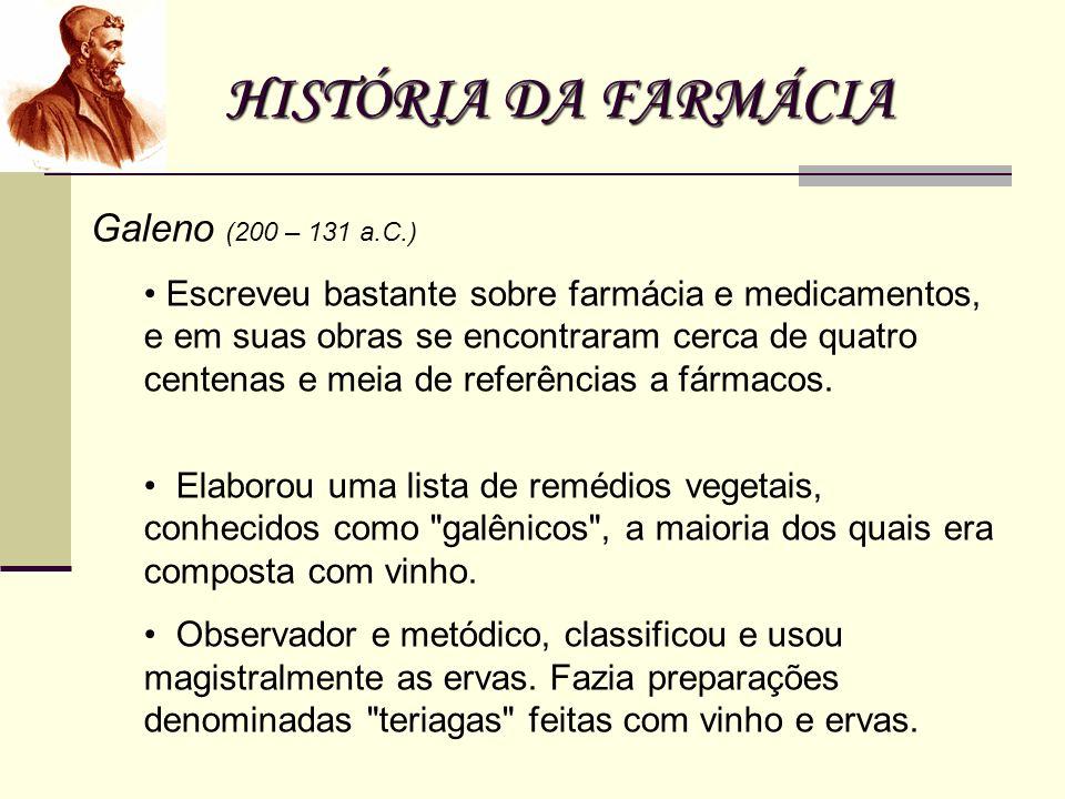 HISTÓRIA DA FARMÁCIA Galeno (200 – 131 a.C.) Escreveu bastante sobre farmácia e medicamentos, e em suas obras se encontraram cerca de quatro centenas