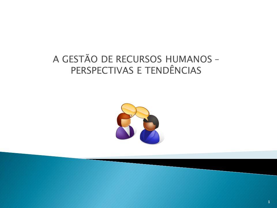 A GESTÃO DE RECURSOS HUMANOS – PERSPECTIVAS E TENDÊNCIAS 1
