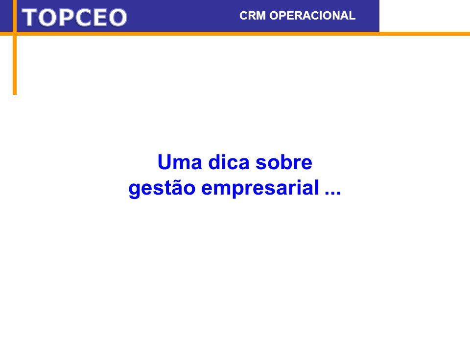 Uma dica sobre gestão empresarial... CRM OPERACIONAL WWW.DEAK.COM.BR