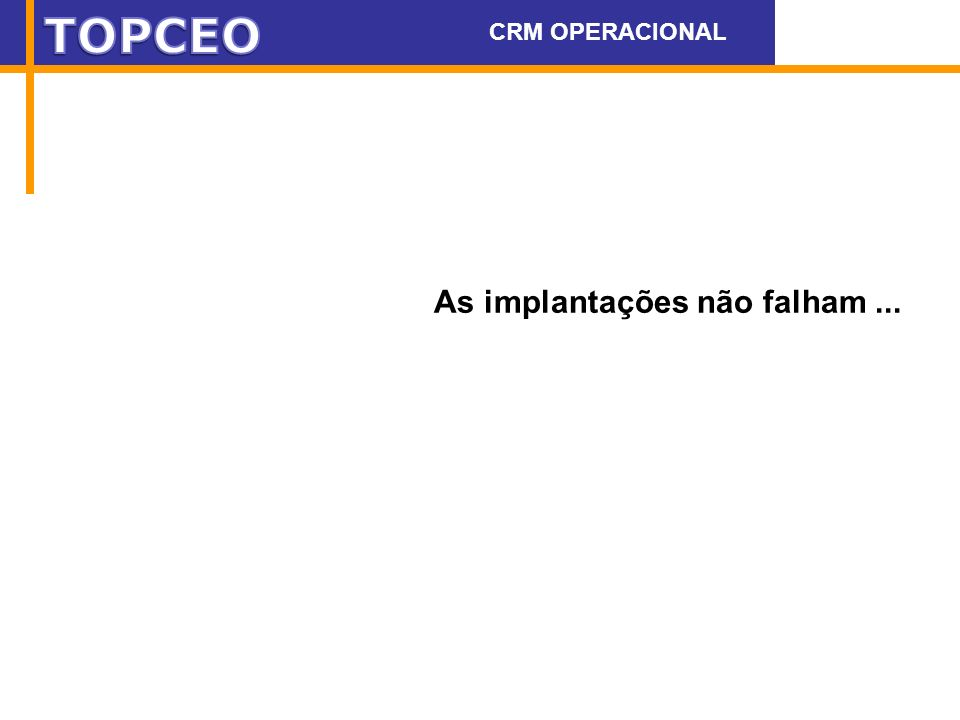 As implantações não falham... CRM OPERACIONAL WWW.DEAK.COM.BR