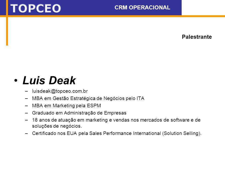 Palestrante Luis Deak –luisdeak@topceo.com.br –MBA em Gestão Estratégica de Negócios pelo ITA –MBA em Marketing pela ESPM –Graduado em Administração d