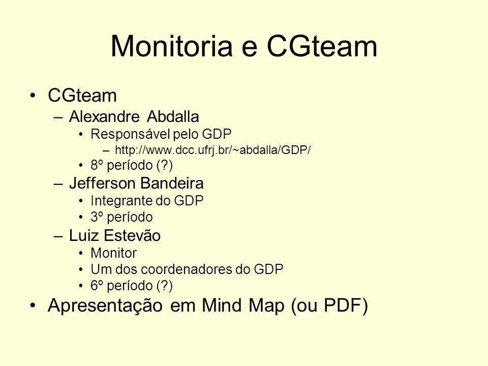 Monitoria e CGteam CGteam –Alexandre Abdalla Responsável pelo GDP –http://www.dcc.ufrj.br/~abdalla/GDP/ 8º período (?) –Jefferson Bandeira Integrante