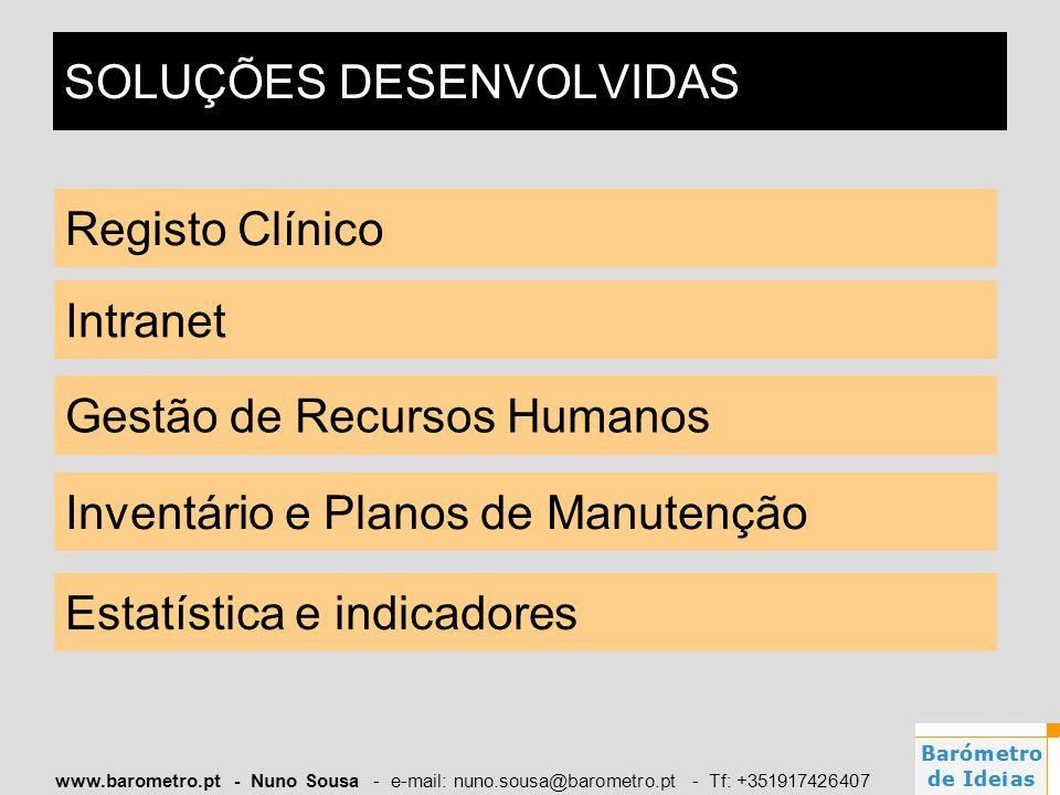 www.barometro.pt - Nuno Sousa - e-mail: nuno.sousa@barometro.pt - Tf: +351917426407 SOLUÇÕES DESENVOLVIDAS Registo Clínico Gestão de Recursos Humanos