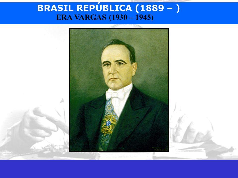 BRASIL REPÚBLICA (1889 – ) Prof. José Augusto Fiorin ERA VARGAS (1930 – 1945)