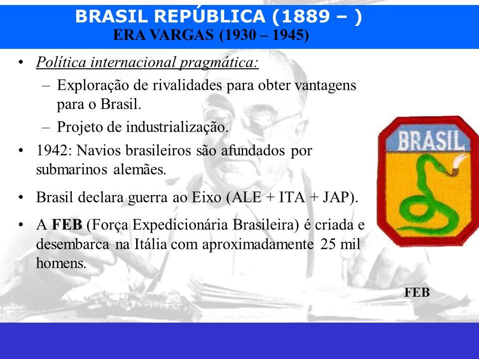 BRASIL REPÚBLICA (1889 – ) Prof. José Augusto Fiorin ERA VARGAS (1930 – 1945) Política internacional pragmática: –Exploração de rivalidades para obter