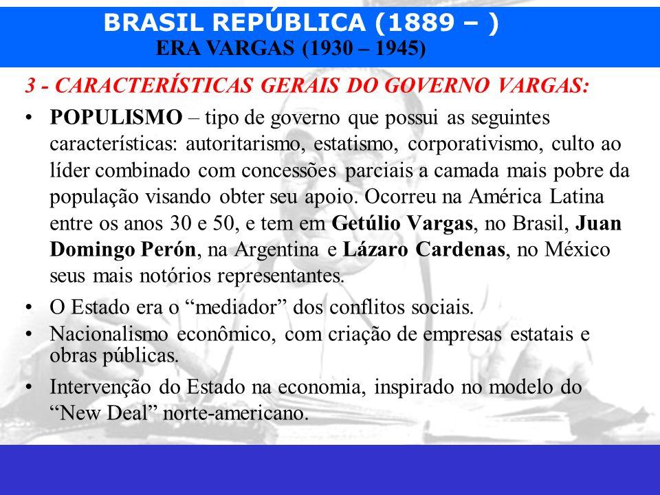 BRASIL REPÚBLICA (1889 – ) Prof. José Augusto Fiorin ERA VARGAS (1930 – 1945) 3 - CARACTERÍSTICAS GERAIS DO GOVERNO VARGAS: POPULISMO – tipo de govern