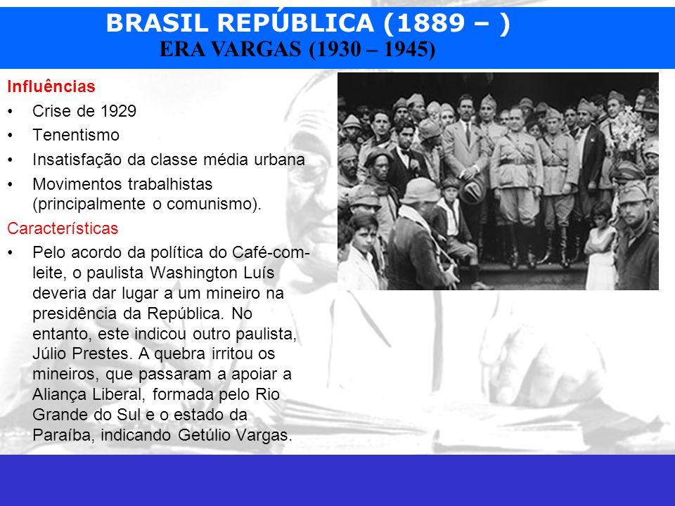 BRASIL REPÚBLICA (1889 – ) Prof. José Augusto Fiorin ERA VARGAS (1930 – 1945) Influências Crise de 1929 Tenentismo Insatisfação da classe média urbana