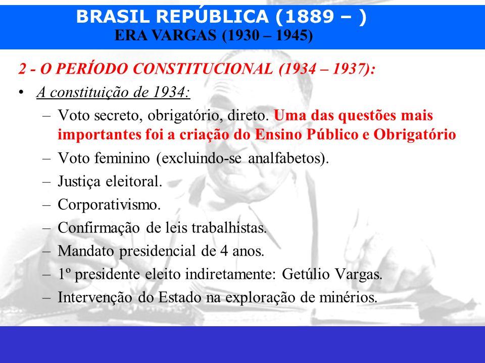 BRASIL REPÚBLICA (1889 – ) Prof. José Augusto Fiorin ERA VARGAS (1930 – 1945) 2 - O PERÍODO CONSTITUCIONAL (1934 – 1937): A constituição de 1934: –Vot