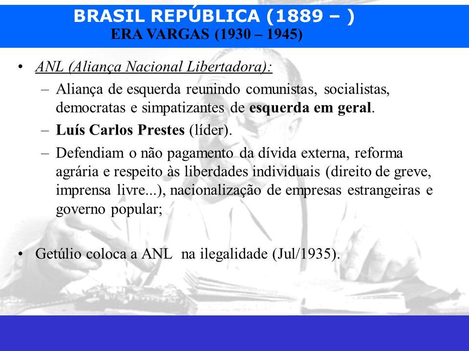 BRASIL REPÚBLICA (1889 – ) Prof. José Augusto Fiorin ERA VARGAS (1930 – 1945) ANL (Aliança Nacional Libertadora): –Aliança de esquerda reunindo comuni