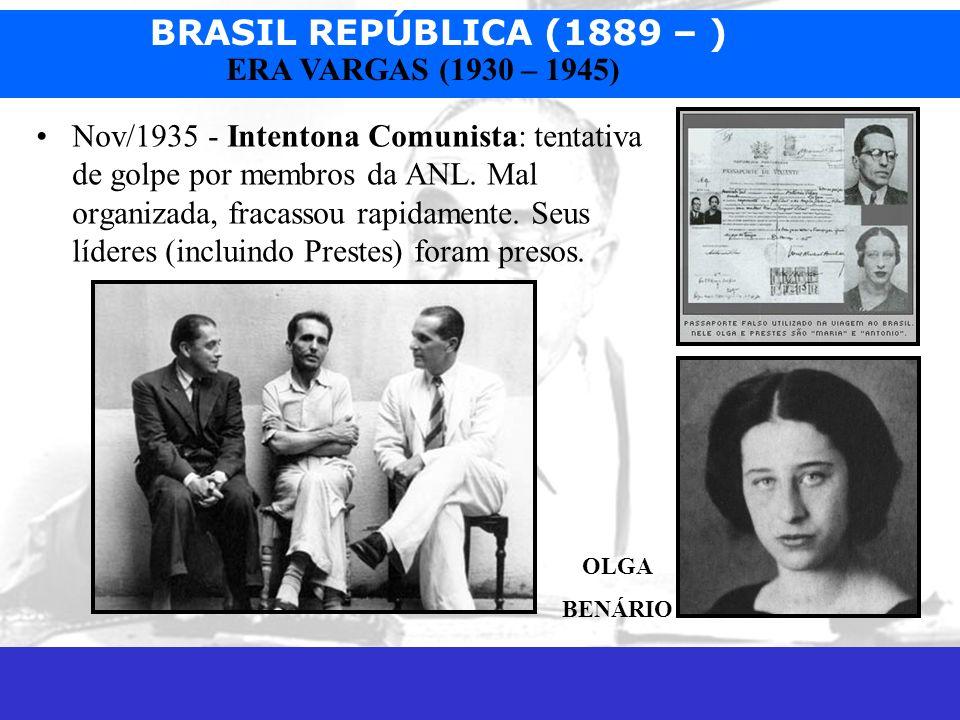 BRASIL REPÚBLICA (1889 – ) Prof. José Augusto Fiorin ERA VARGAS (1930 – 1945) Nov/1935 - Intentona Comunista: tentativa de golpe por membros da ANL. M