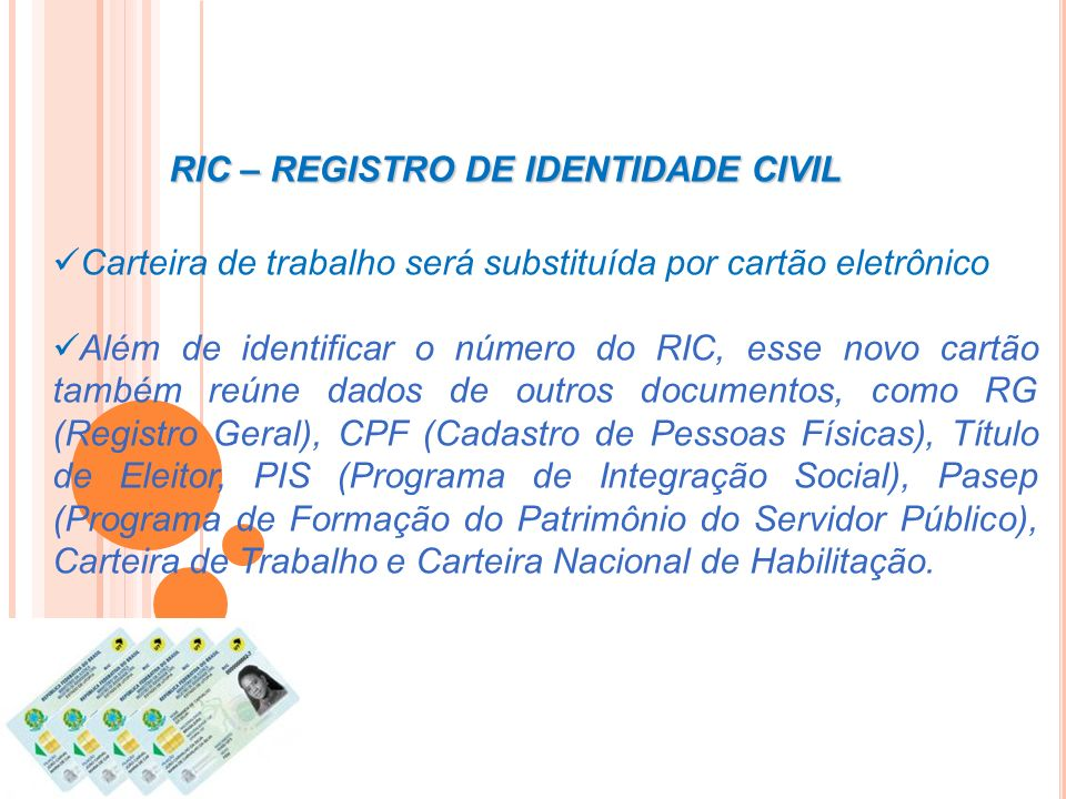 RIC – REGISTRO DE IDENTIDADE CIVIL Carteira de trabalho será substituída por cartão eletrônico Além de identificar o número do RIC, esse novo cartão t