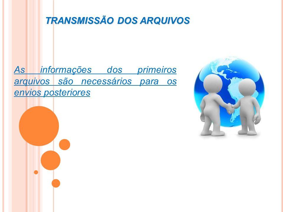 TRANSMISSÃO DOS ARQUIVOS As informações dos primeiros arquivos são necessários para os envios posteriores