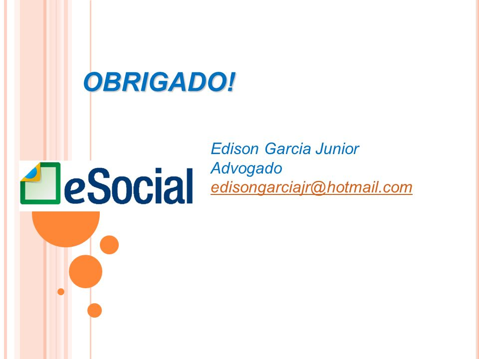Edison Garcia Junior Advogado edisongarciajr@hotmail.comOBRIGADO!