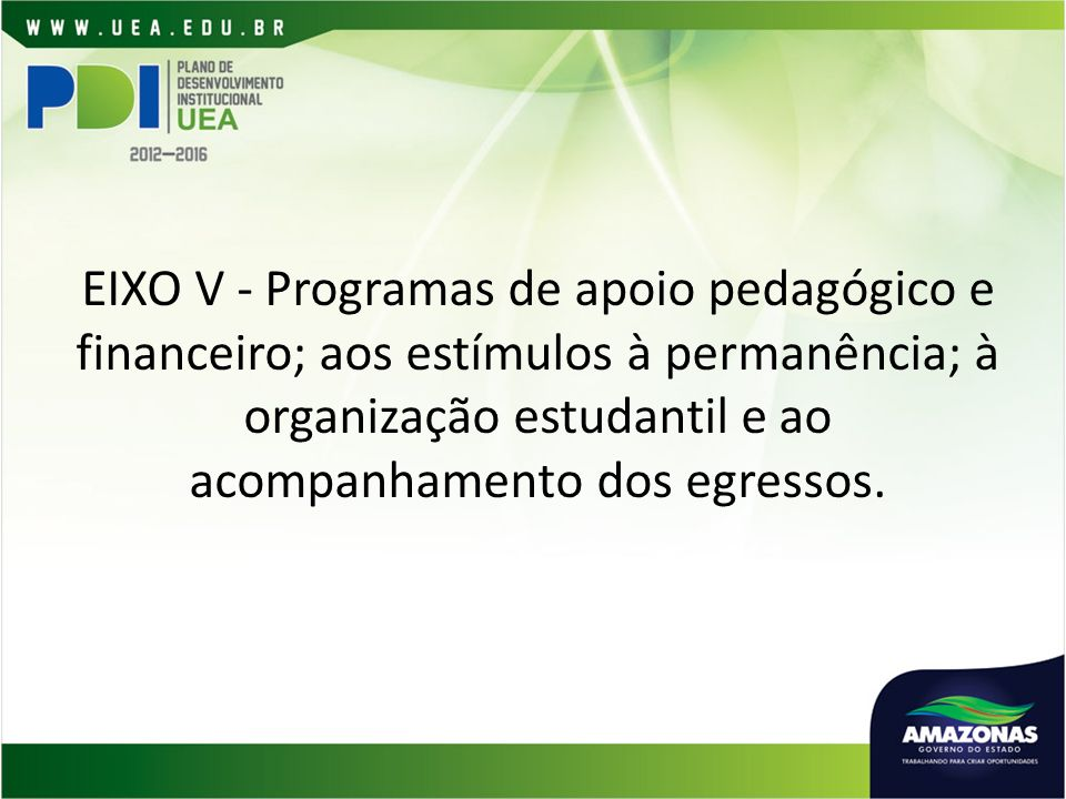 EIXO V - Programas de apoio pedagógico e financeiro; aos estímulos à permanência; à organização estudantil e ao acompanhamento dos egressos.