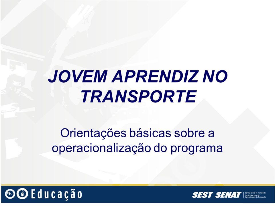 JOVEM APRENDIZ NO TRANSPORTE Orientações básicas sobre a operacionalização do programa