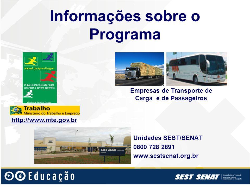 Informações sobre o Programa Unidades SEST/SENAT 0800 728 2891 www.sestsenat.org.br http://www.mte.gov.br Empresas de Transporte de Carga e de Passage