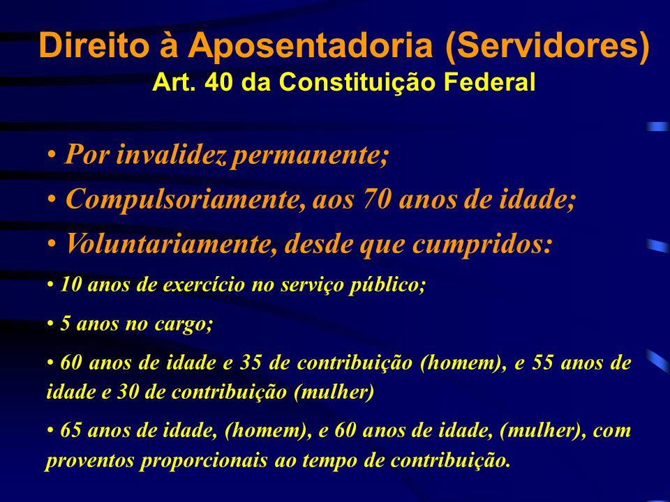 Por invalidez permanente; Compulsoriamente, aos 70 anos de idade; Voluntariamente, desde que cumpridos: 10 anos de exercício no serviço público; 5 ano