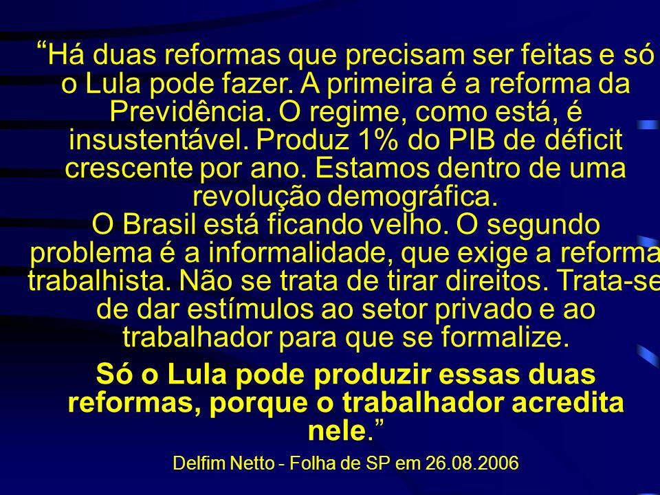 Há duas reformas que precisam ser feitas e só o Lula pode fazer. A primeira é a reforma da Previdência. O regime, como está, é insustentável. Produz 1