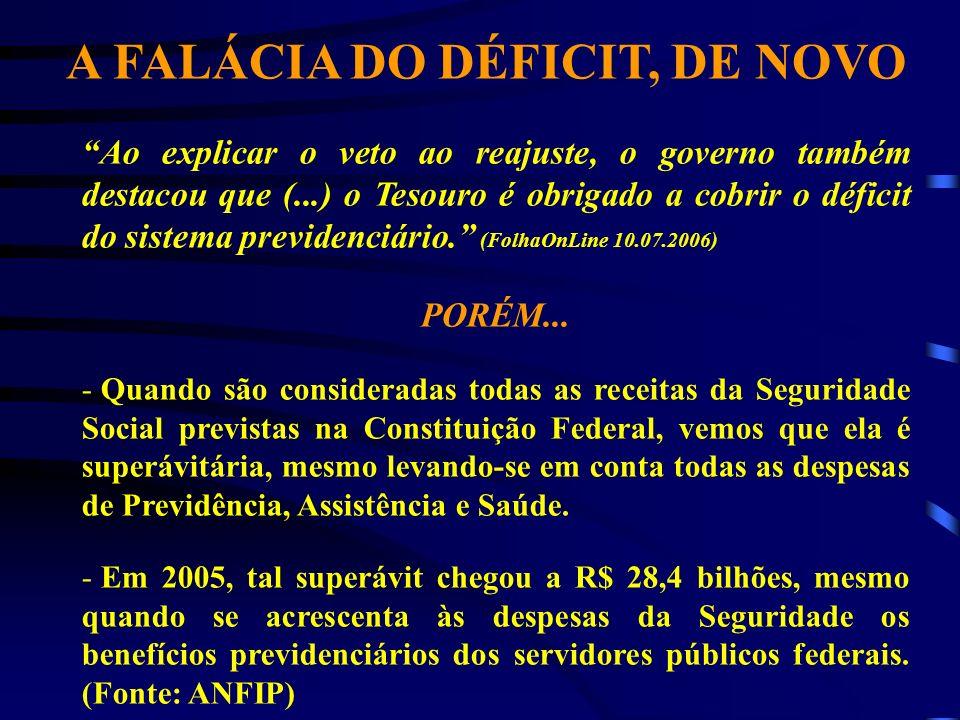 A FALÁCIA DO DÉFICIT, DE NOVO Ao explicar o veto ao reajuste, o governo também destacou que (...) o Tesouro é obrigado a cobrir o déficit do sistema p