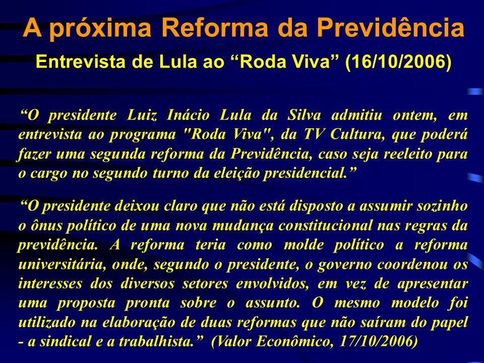 A próxima Reforma da Previdência Entrevista de Lula ao Roda Viva (16/10/2006) O presidente Luiz Inácio Lula da Silva admitiu ontem, em entrevista ao p
