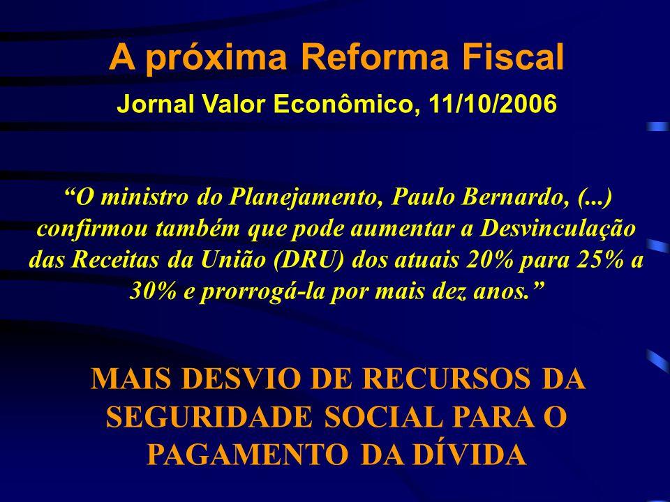 A próxima Reforma Fiscal Jornal Valor Econômico, 11/10/2006 O ministro do Planejamento, Paulo Bernardo, (...) confirmou também que pode aumentar a Des