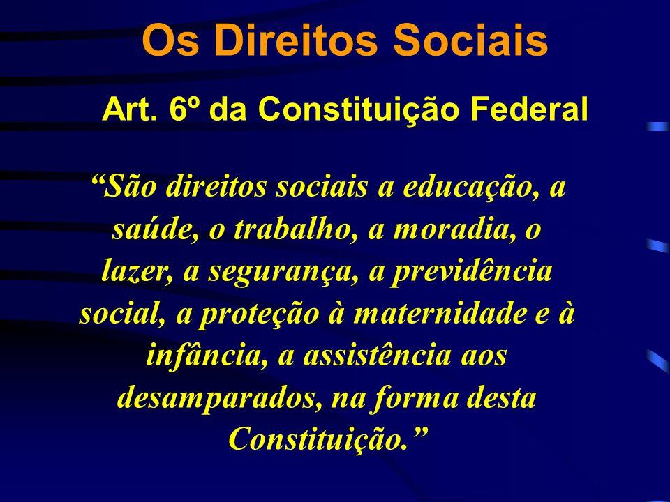 Os Direitos Sociais Art. 6º da Constituição Federal São direitos sociais a educação, a saúde, o trabalho, a moradia, o lazer, a segurança, a previdênc