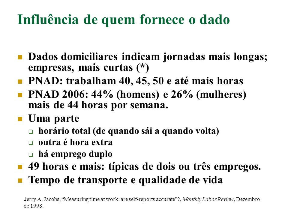 Influência de quem fornece o dado Dados domiciliares indicam jornadas mais longas; empresas, mais curtas (*) PNAD: trabalham 40, 45, 50 e até mais hor