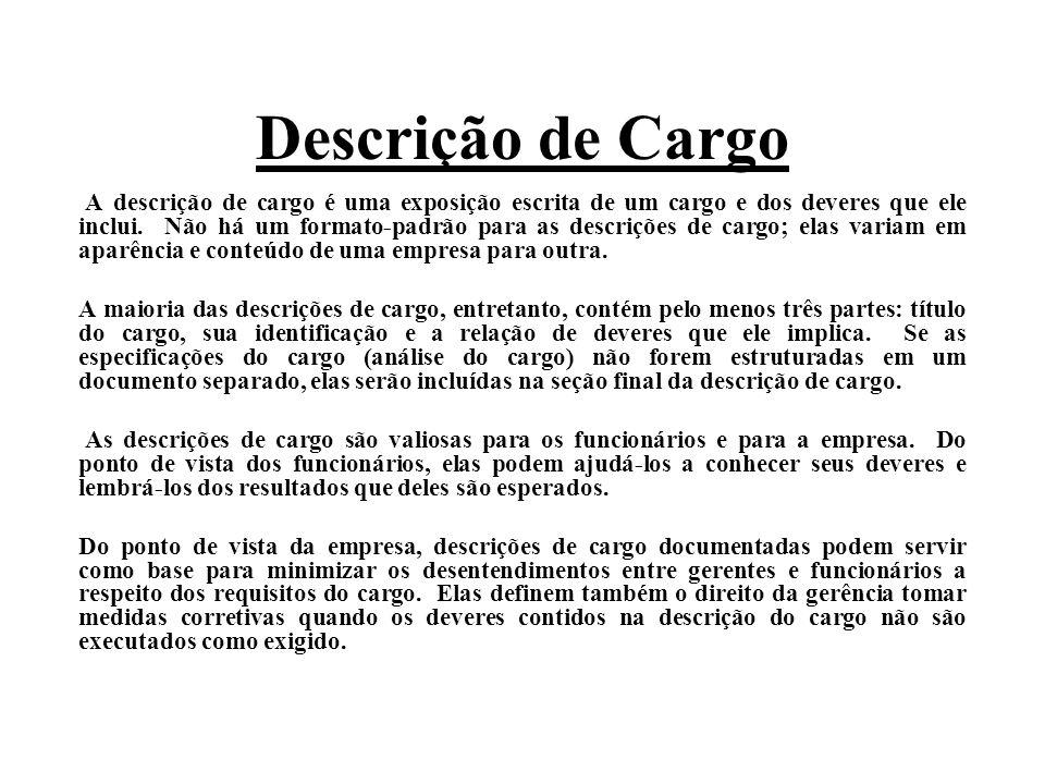 Descrição de Cargo A descrição de cargo é uma exposição escrita de um cargo e dos deveres que ele inclui. Não há um formato-padrão para as descrições