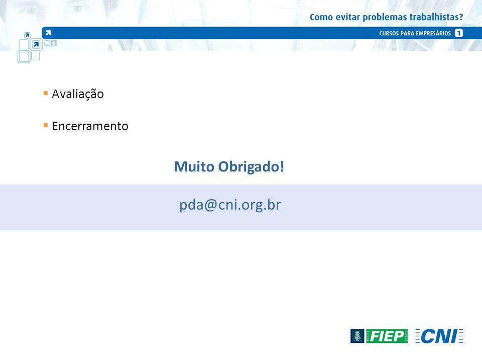 Muito Obrigado! Avaliação Encerramento pda@cni.org.br
