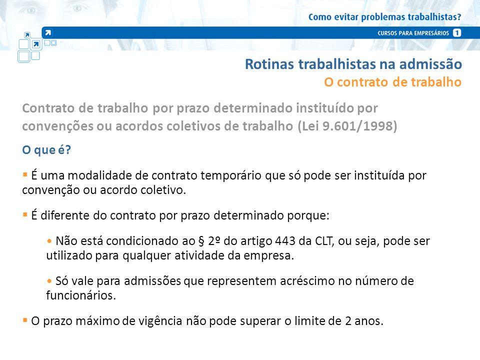 Rotinas trabalhistas na admissão Contrato de trabalho por prazo determinado instituído por convenções ou acordos coletivos de trabalho (Lei 9.601/1998