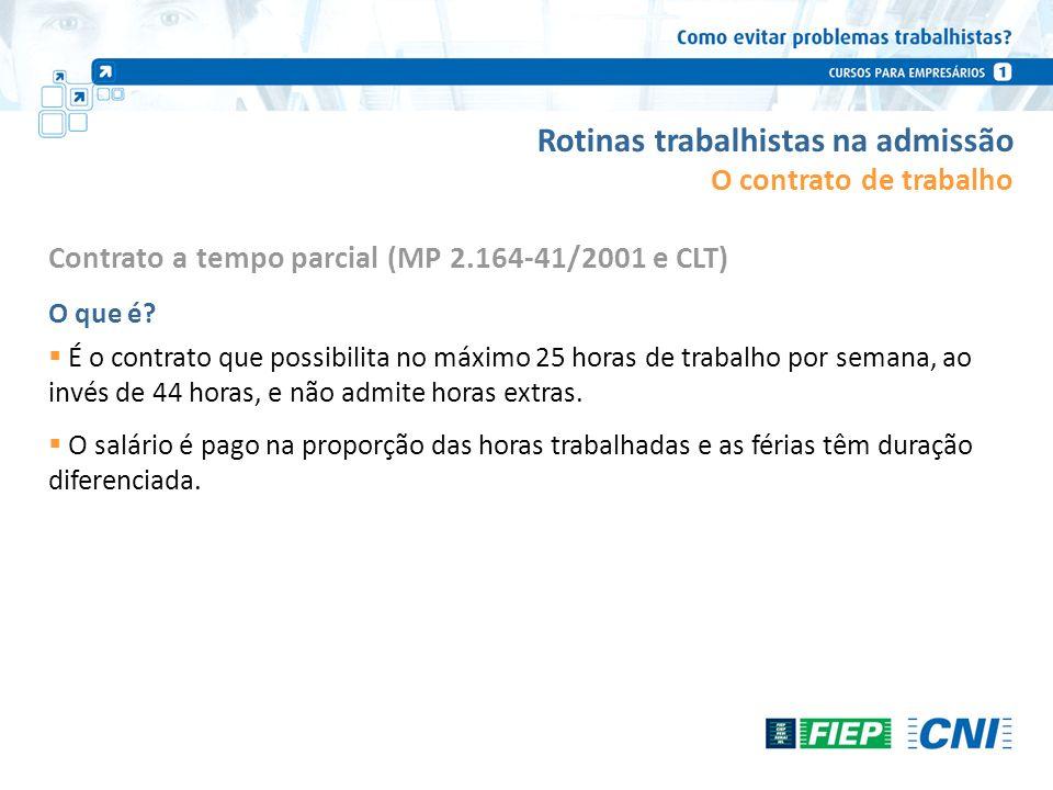 Rotinas trabalhistas na admissão Contrato a tempo parcial (MP 2.164-41/2001 e CLT) O que é? É o contrato que possibilita no máximo 25 horas de trabalh