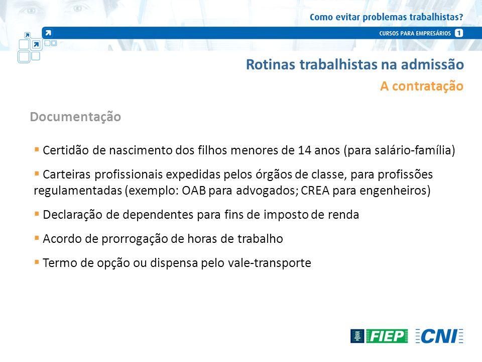 Rotinas trabalhistas na admissão A contratação Certidão de nascimento dos filhos menores de 14 anos (para salário-família) Carteiras profissionais exp