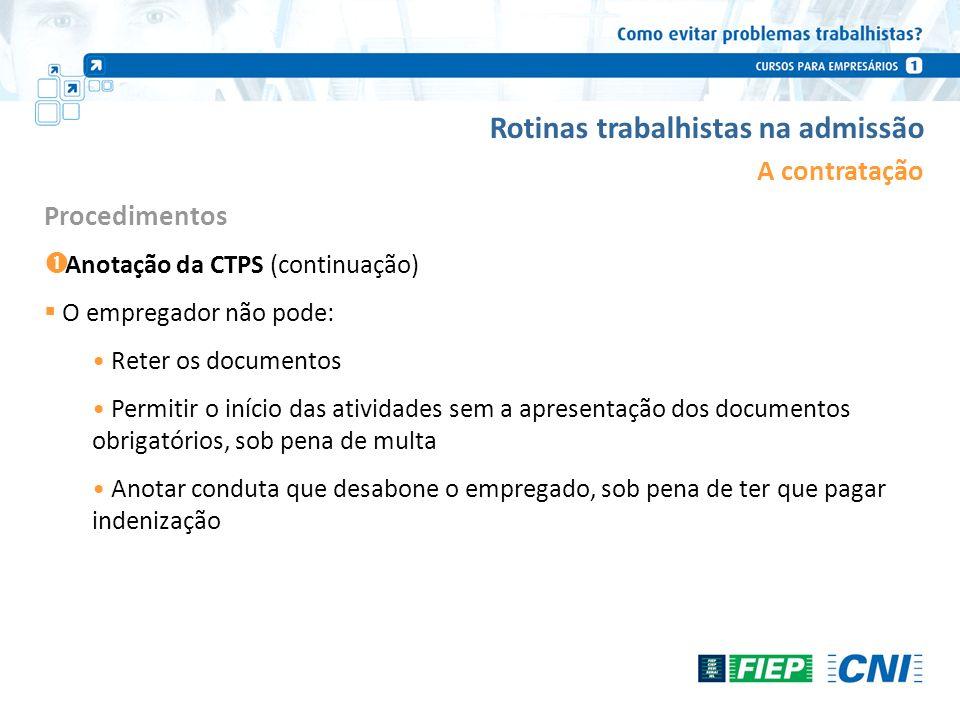 Rotinas trabalhistas na admissão A contratação Anotação da CTPS (continuação) O empregador não pode: Reter os documentos Permitir o início das ativida