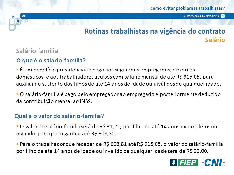 Rotinas trabalhistas na vigência do contrato Salário Salário família O que é o salário-família? É um benefício previdenciário pago aos segurados empre