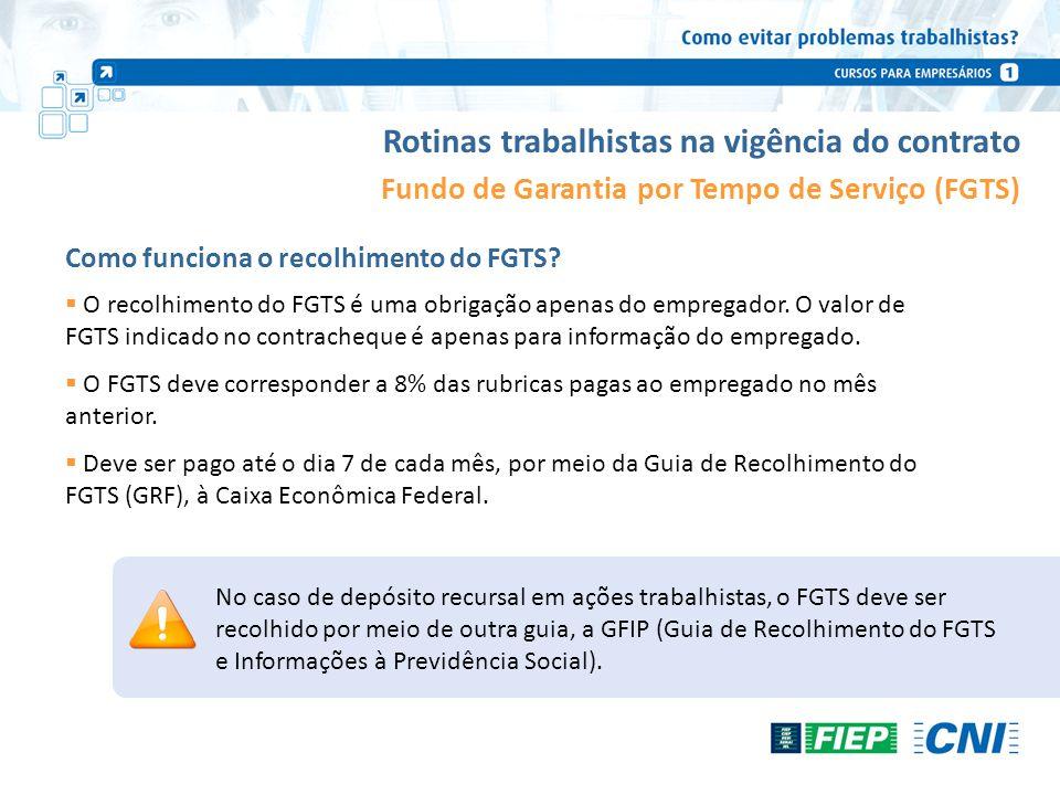Rotinas trabalhistas na vigência do contrato Fundo de Garantia por Tempo de Serviço (FGTS) Como funciona o recolhimento do FGTS? O recolhimento do FGT