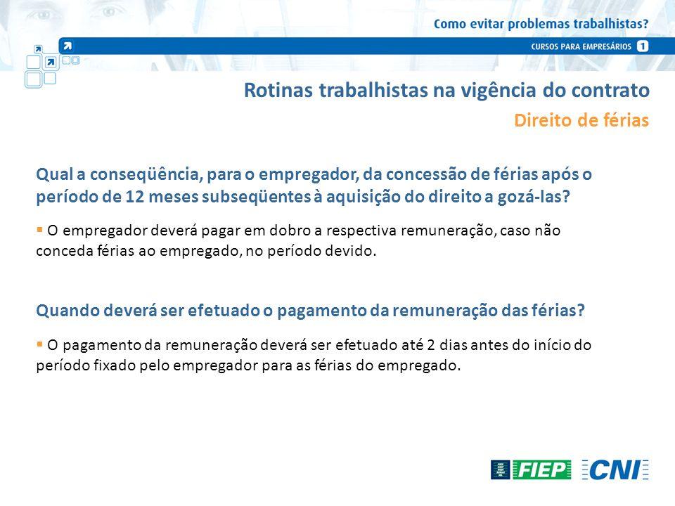 Rotinas trabalhistas na vigência do contrato Direito de férias O pagamento da remuneração deverá ser efetuado até 2 dias antes do início do período fi