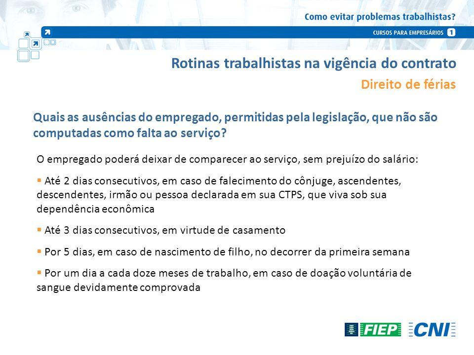 Rotinas trabalhistas na vigência do contrato Direito de férias O empregado poderá deixar de comparecer ao serviço, sem prejuízo do salário: Até 2 dias