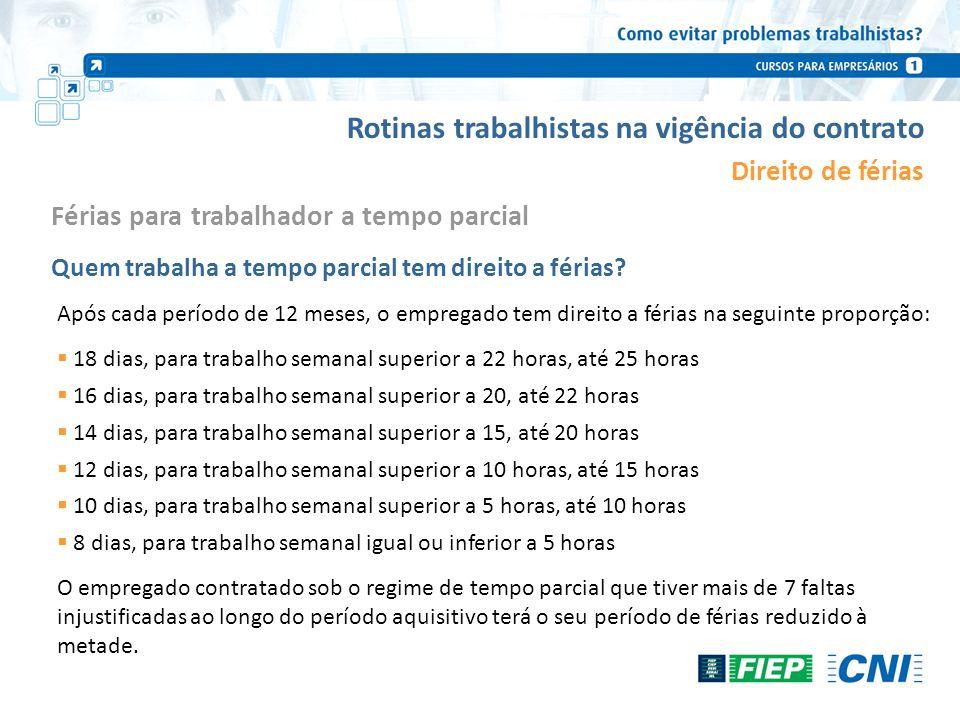 Rotinas trabalhistas na vigência do contrato Direito de férias Após cada período de 12 meses, o empregado tem direito a férias na seguinte proporção: