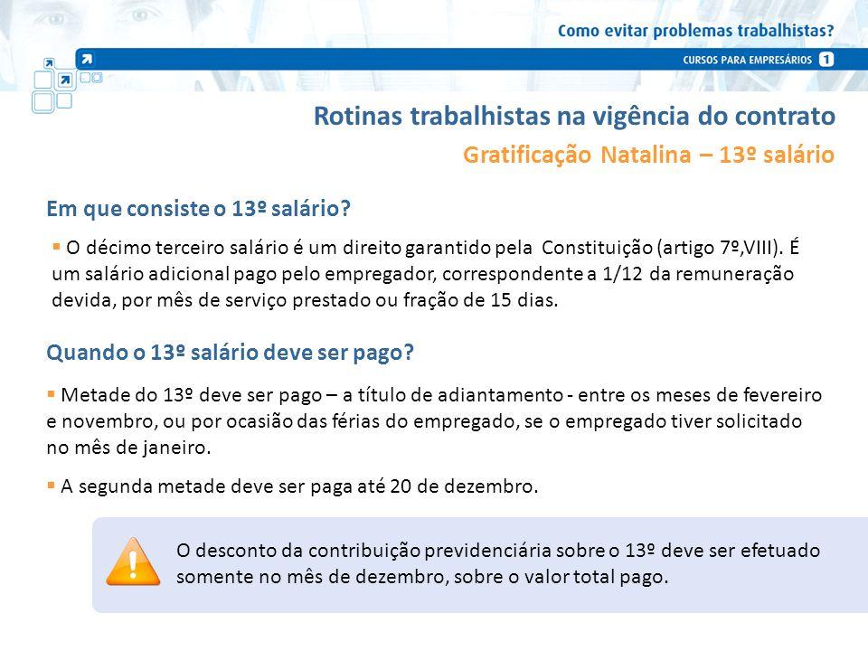Rotinas trabalhistas na vigência do contrato Gratificação Natalina – 13º salário O décimo terceiro salário é um direito garantido pela Constituição (a
