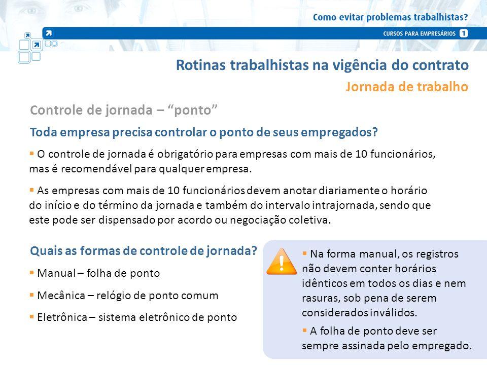 Rotinas trabalhistas na vigência do contrato Jornada de trabalho O controle de jornada é obrigatório para empresas com mais de 10 funcionários, mas é