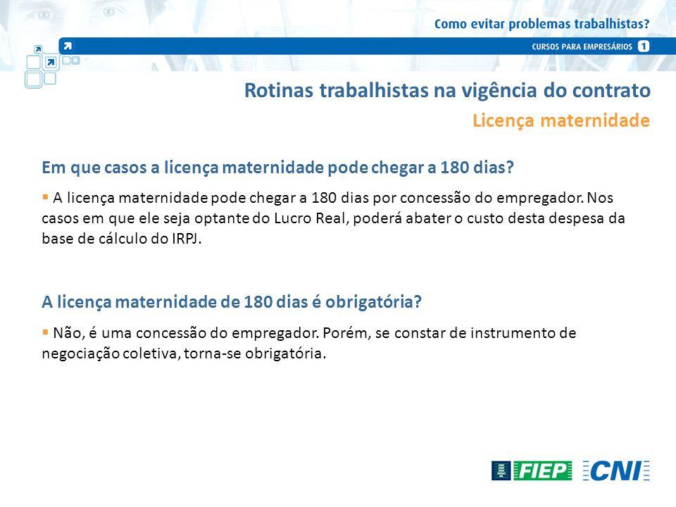 Rotinas trabalhistas na vigência do contrato Licença maternidade Em que casos a licença maternidade pode chegar a 180 dias? A licença maternidade pode