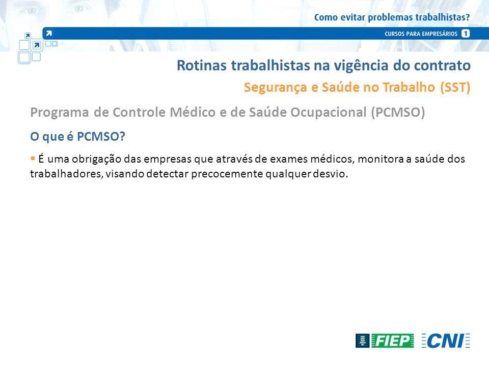 Rotinas trabalhistas na vigência do contrato Segurança e Saúde no Trabalho (SST) O que é PCMSO? É uma obrigação das empresas que através de exames méd