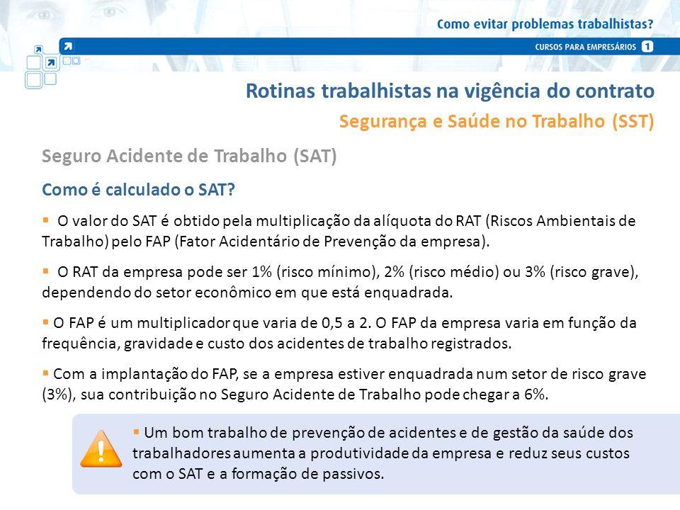 Rotinas trabalhistas na vigência do contrato Segurança e Saúde no Trabalho (SST) Como é calculado o SAT? O valor do SAT é obtido pela multiplicação da