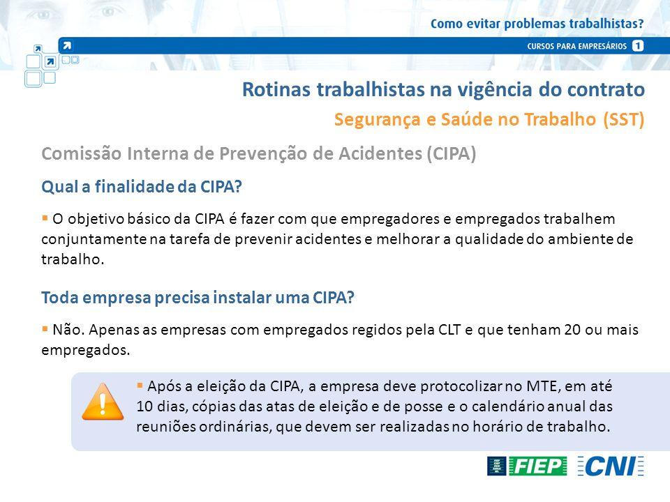 Rotinas trabalhistas na vigência do contrato Segurança e Saúde no Trabalho (SST) Qual a finalidade da CIPA? O objetivo básico da CIPA é fazer com que
